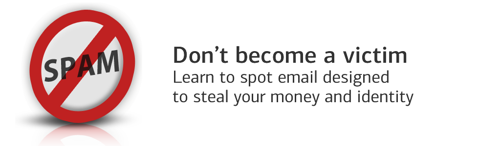 Don't become a victim. Learn to spot email designed to steal your money and identity