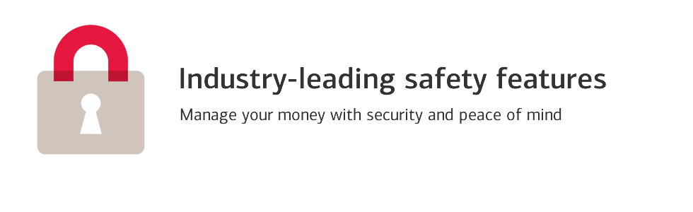 Industry-leading safety features: Manage your money with security and peace of mind