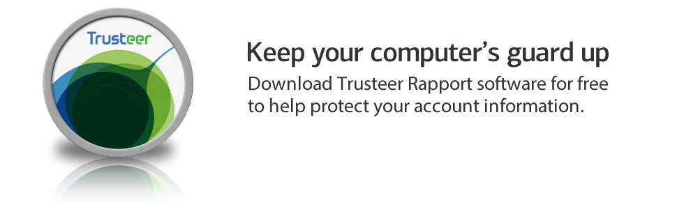 Download Trusteer Rapport software for free to help protect your account information.