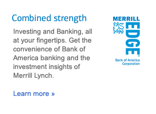 Combined strength - Investing and Banking, all at your fingertips. Get the convenience of Bank of Amrica banking and the investment insights of Merril